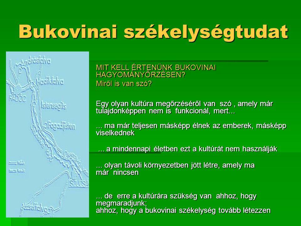 Bukovinai székelységtudat  MIT KELL ÉRTENÜNK BUKOVINAI HAGYOMÁNYŐRZÉSEN?  Miről is van szó? Egy olyan kultúra megőrzéséről van szó, amely már tulajd
