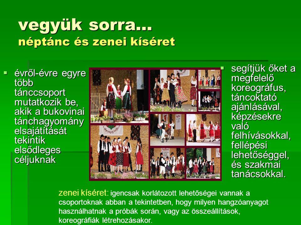 vegyük sorra… néptánc és zenei kíséret  évről-évre egyre több tánccsoport mutatkozik be, akik a bukovinai tánchagyomány elsajátítását tekintik elsődl