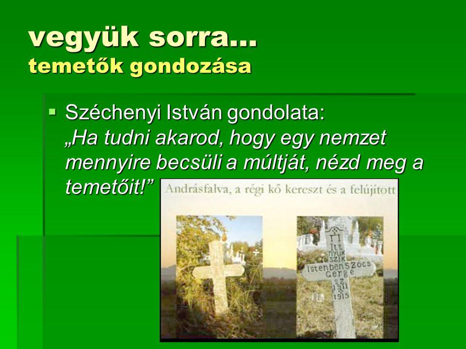 """vegyük sorra… temetők gondozása  Széchenyi István gondolata: """"Ha tudni akarod, hogy egy nemzet mennyire becsüli a múltját, nézd meg a temetőit!"""""""