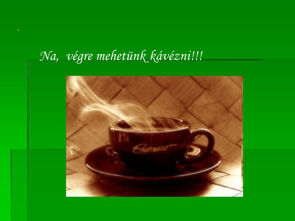 ' ' Na, végre mehetünk kávézni!!!