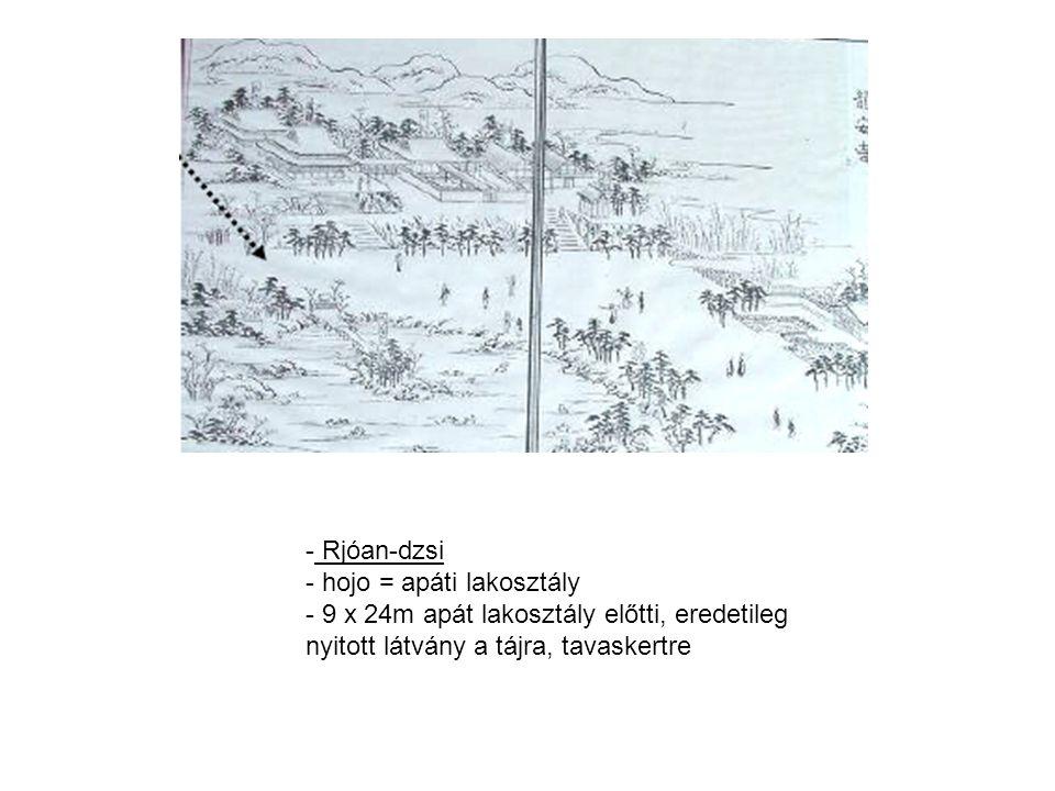 - Rjóan-dzsi - hojo = apáti lakosztály - 9 x 24m apát lakosztály előtti, eredetileg nyitott látvány a tájra, tavaskertre