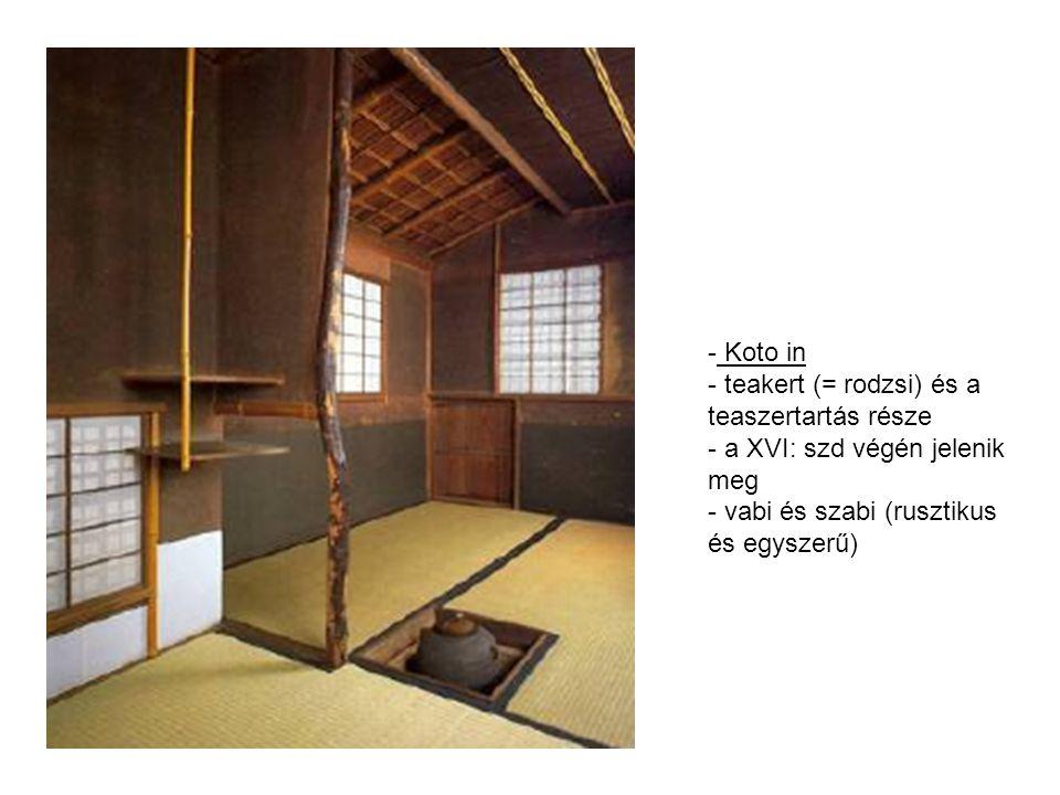 - Koto in - teakert (= rodzsi) és a teaszertartás része - a XVI: szd végén jelenik meg - vabi és szabi (rusztikus és egyszerű)
