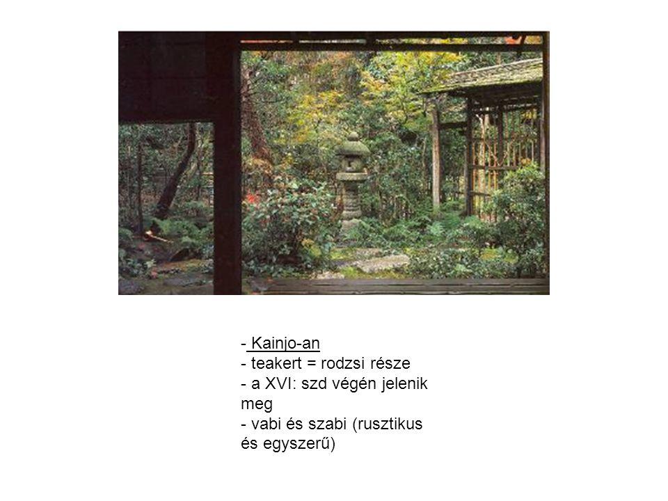 - Kainjo-an - teakert = rodzsi része - a XVI: szd végén jelenik meg - vabi és szabi (rusztikus és egyszerű)