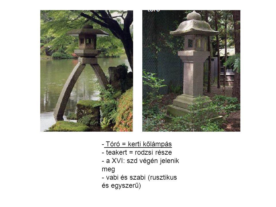 - Tóró = kerti kőlámpás - teakert = rodzsi része - a XVI: szd végén jelenik meg - vabi és szabi (rusztikus és egyszerű)