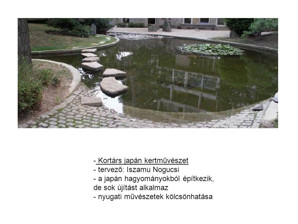 - Kortárs japán kertművészet - tervező: Iszamu Nogucsi - a japán hagyományokból építkezik, de sok újítást alkalmaz - nyugati művészetek kölcsönhatása