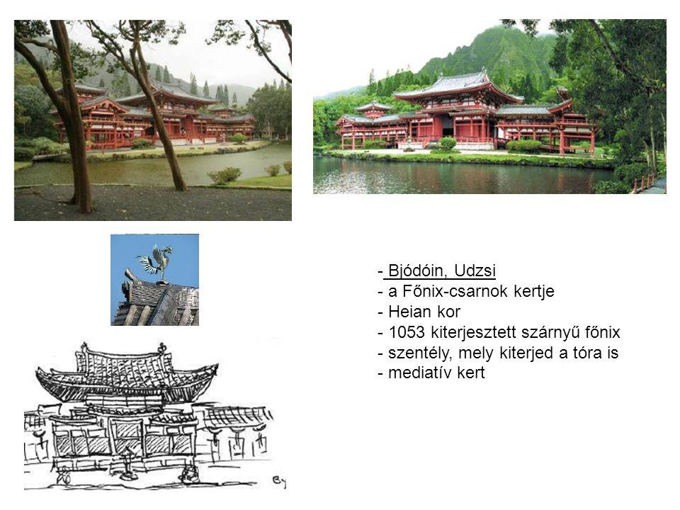 - Bjódóin, Udzsi - a Főnix-csarnok kertje - Heian kor - 1053 kiterjesztett szárnyű főnix - szentély, mely kiterjed a tóra is - mediatív kert