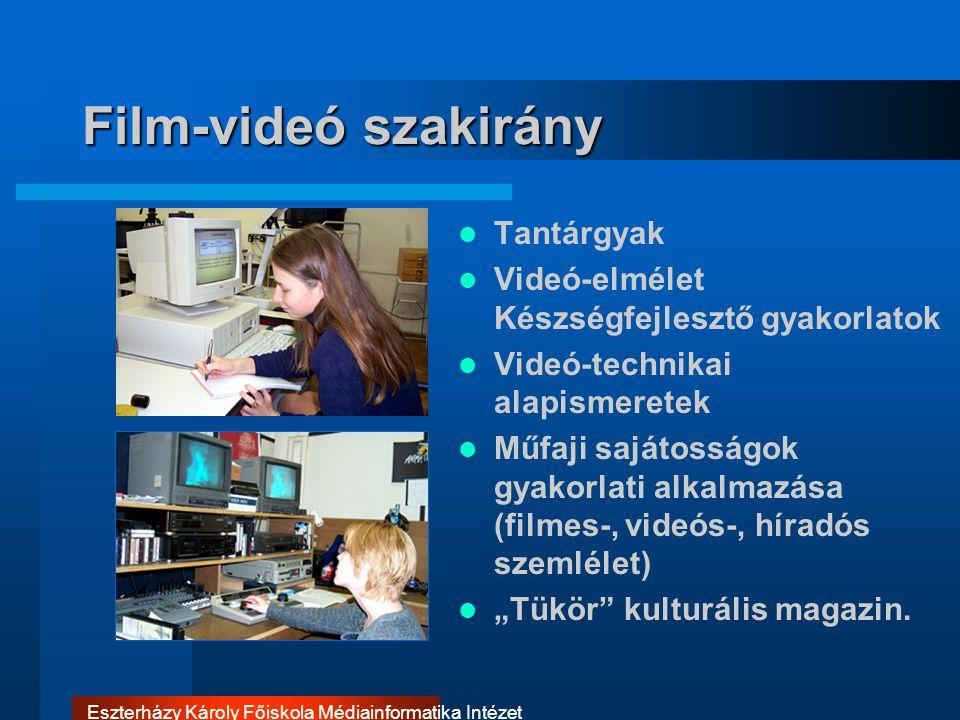 Eszterházy Károly Főiskola Médiainformatika Intézet Film-videó szakirány Tantárgyak Videó-elmélet Készségfejlesztő gyakorlatok Videó-technikai alapism