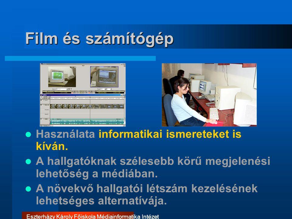 Eszterházy Károly Főiskola Médiainformatika Intézet Film és számítógép Használata informatikai ismereteket is kíván. A hallgatóknak szélesebb körű meg