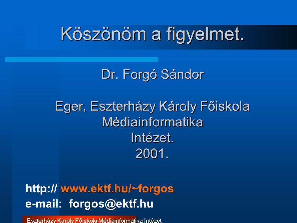 Eszterházy Károly Főiskola Médiainformatika Intézet Köszönöm a figyelmet. Dr. Forgó Sándor Eger, Eszterházy Károly Főiskola Médiainformatika Intézet.