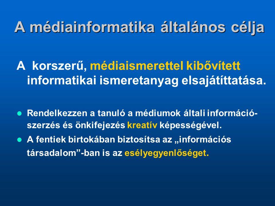A médiainformatika általános célja A korszerű, médiaismerettel kibővített informatikai ismeretanyag elsajátíttatása. Rendelkezzen a tanuló a médiumok