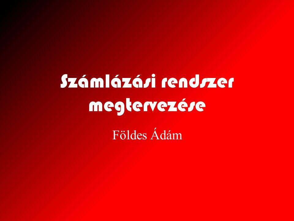 Számlázási rendszer megtervezése Földes Ádám