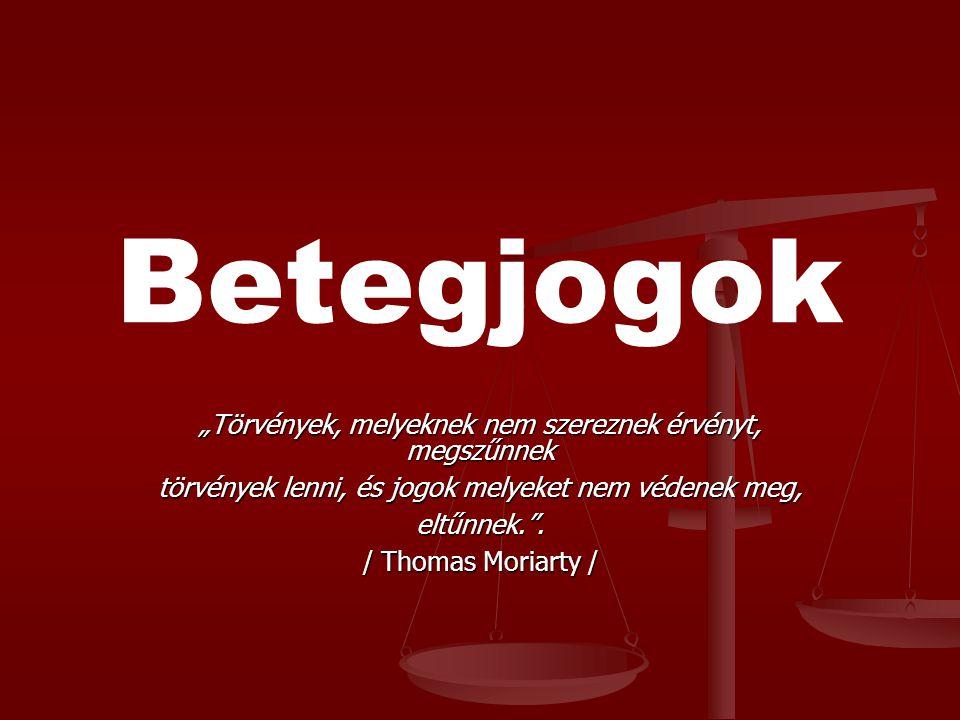 """Betegjogok """"Törvények, melyeknek nem szereznek érvényt, megszűnnek törvények lenni, és jogok melyeket nem védenek meg, eltűnnek."""". / Thomas Moriarty /"""