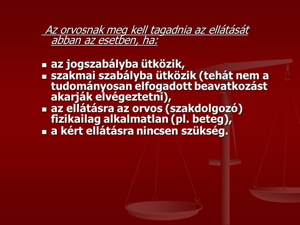 Az orvosnak meg kell tagadnia az ellátását abban az esetben, ha: Az orvosnak meg kell tagadnia az ellátását abban az esetben, ha: az jogszabályba ütkö