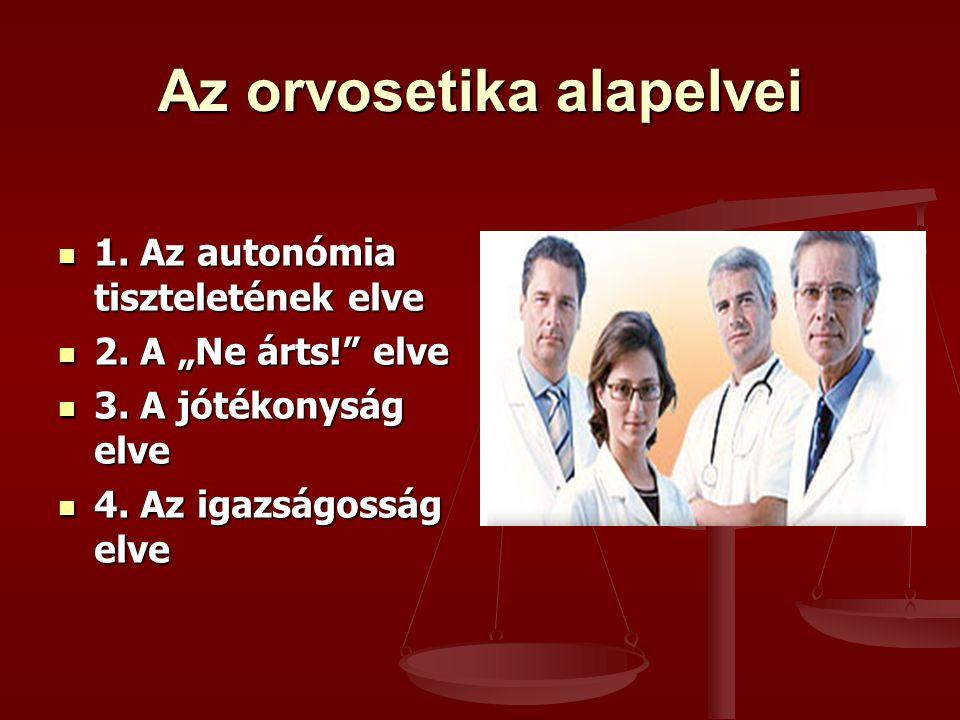 """Az orvosetika alapelvei 1. Az autonómia tiszteletének elve 1. Az autonómia tiszteletének elve 2. A """"Ne árts!"""" elve 2. A """"Ne árts!"""" elve 3. A jótékonys"""