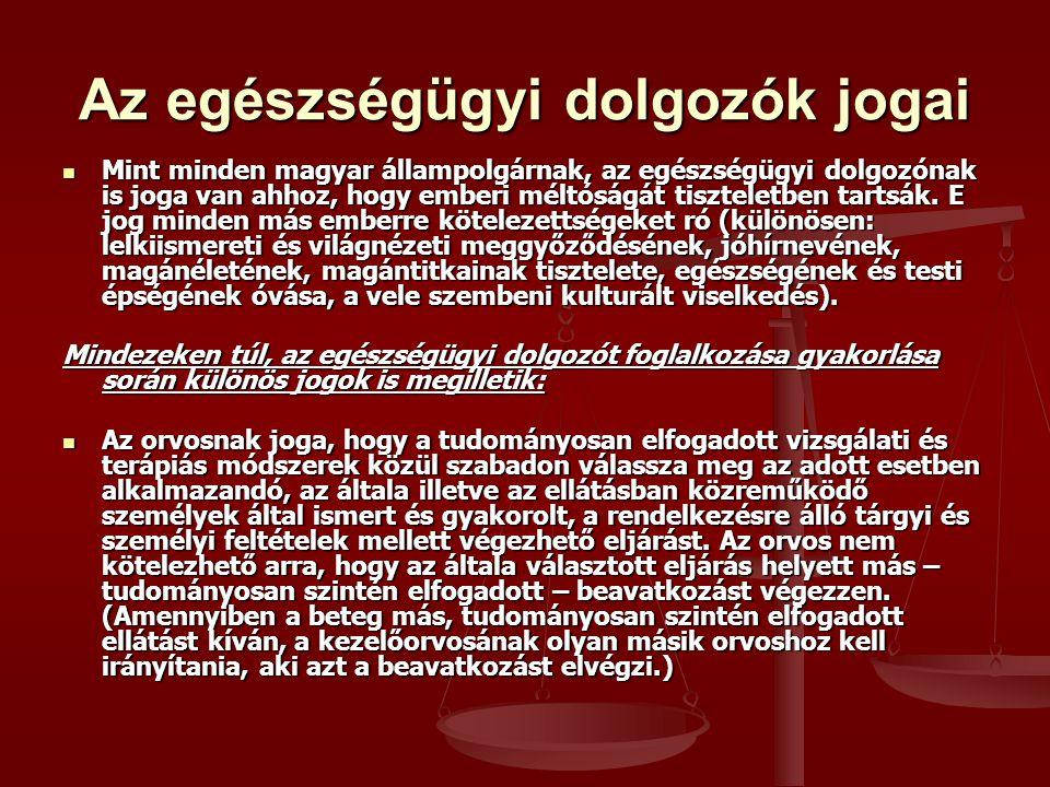 Az egészségügyi dolgozók jogai Mint minden magyar állampolgárnak, az egészségügyi dolgozónak is joga van ahhoz, hogy emberi méltóságát tiszteletben tartsák.