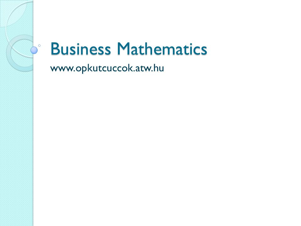 Business Mathematics www.opkutcuccok.atw.hu