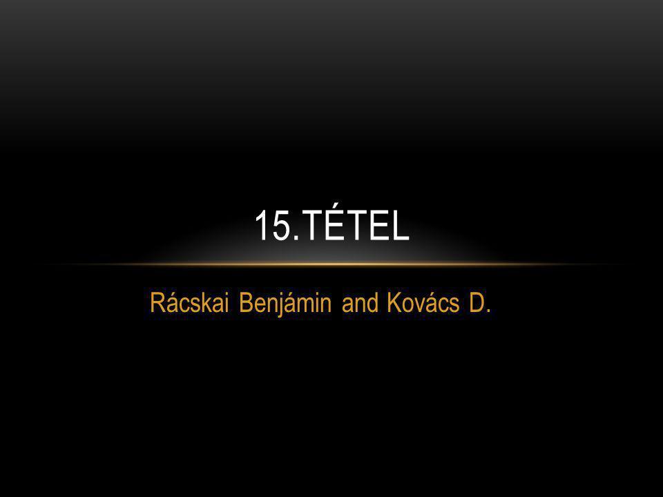 Rácskai Benjámin and Kovács D. 15.TÉTEL