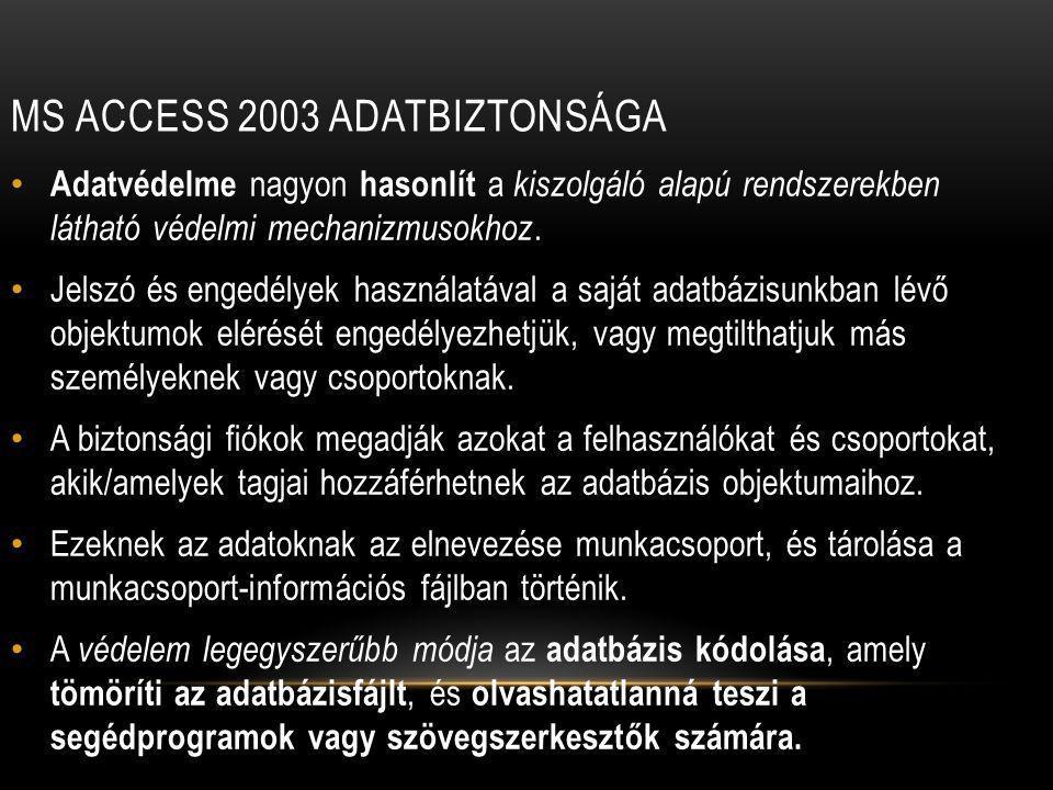 MS ACCESS 2003 ADATBIZTONSÁGA Adatvédelme nagyon hasonlít a kiszolgáló alapú rendszerekben látható védelmi mechanizmusokhoz.