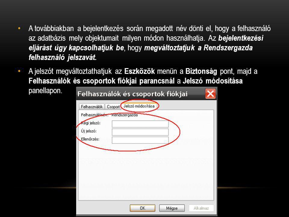 A továbbiakban a bejelentkezés során megadott név dönti el, hogy a felhasználó az adatbázis mely objektumait milyen módon használhatja.