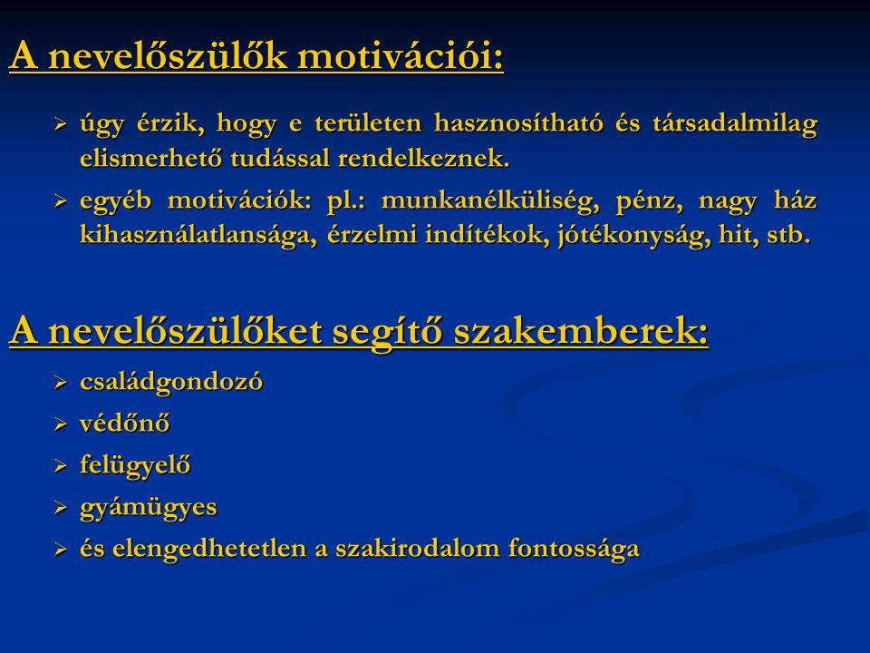 A nevelőszülők motivációi:  úgy érzik, hogy e területen hasznosítható és társadalmilag elismerhető tudással rendelkeznek.  egyéb motivációk: pl.: mu