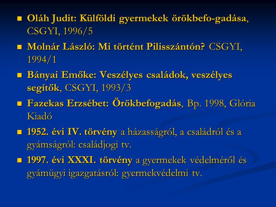 Oláh Judit: Külföldi gyermekek örökbefo-gadása, CSGYI, 1996/5 Oláh Judit: Külföldi gyermekek örökbefo-gadása, CSGYI, 1996/5 Molnár László: Mi történt