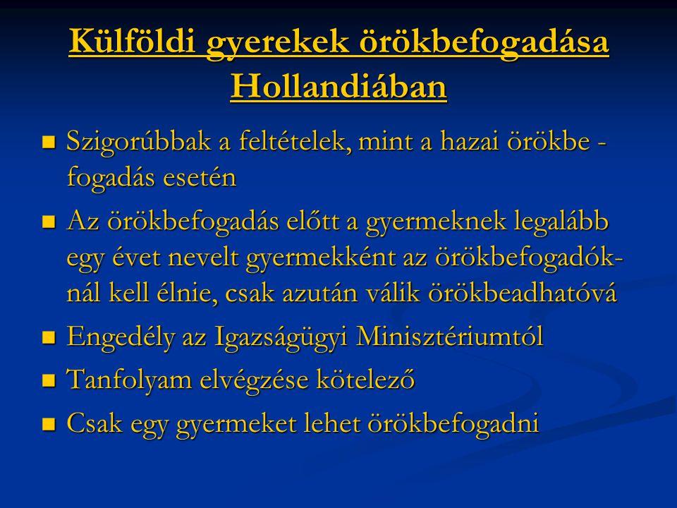 Külföldi gyerekek örökbefogadása Hollandiában Szigorúbbak a feltételek, mint a hazai örökbe - fogadás esetén Szigorúbbak a feltételek, mint a hazai ör