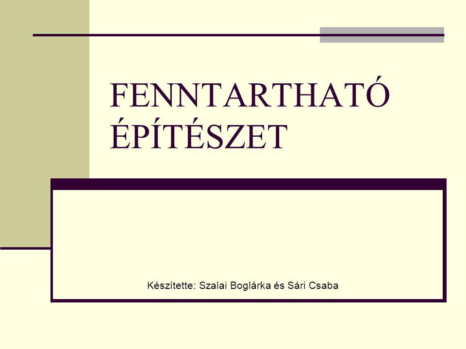 FENNTARTHATÓ ÉPÍTÉSZET Készítette: Szalai Boglárka és Sári Csaba