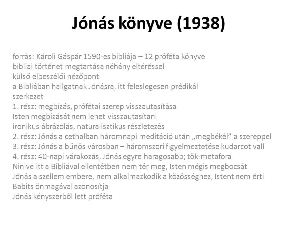 Jónás könyve (1938) forrás: Károli Gáspár 1590-es bibliája – 12 próféta könyve bibliai történet megtartása néhány eltéréssel külső elbeszélői nézőpont