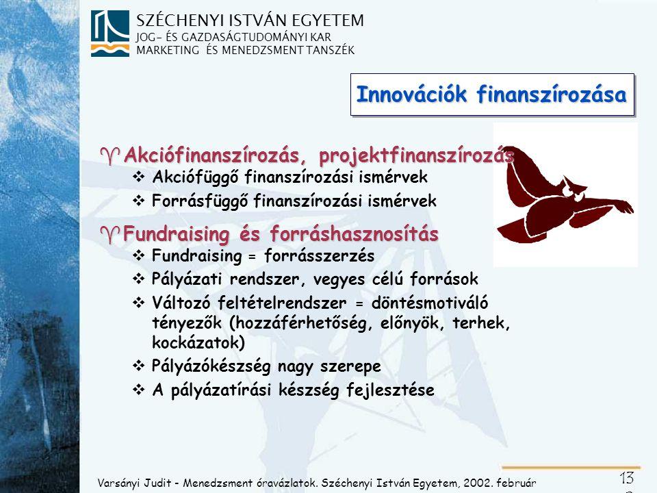 SZÉCHENYI ISTVÁN EGYETEM JOG- ÉS GAZDASÁGTUDOMÁNYI KAR MARKETING ÉS MENEDZSMENT TANSZÉK 13 2 Innovációk finanszírozása ^Akciófinanszírozás, projektfin
