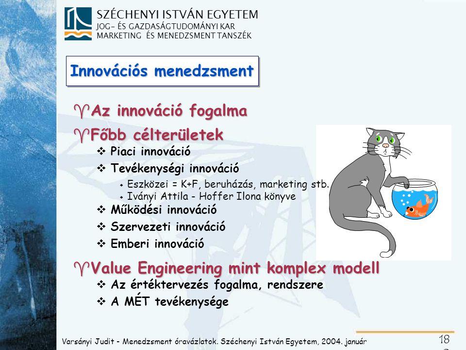SZÉCHENYI ISTVÁN EGYETEM JOG- ÉS GAZDASÁGTUDOMÁNYI KAR MARKETING ÉS MENEDZSMENT TANSZÉK 18 0 Innovációs menedzsment ^Az innováció fogalma ^Főbb célter