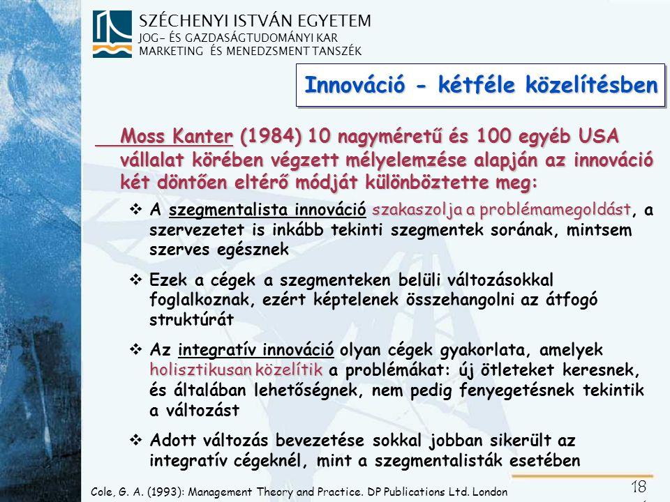 SZÉCHENYI ISTVÁN EGYETEM JOG- ÉS GAZDASÁGTUDOMÁNYI KAR MARKETING ÉS MENEDZSMENT TANSZÉK 18 1 Cole, G. A. (1993): Management Theory and Practice. DP Pu