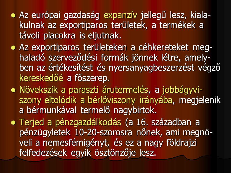 Az európai gazdaság expanzív jellegű lesz, kiala- kulnak az exportiparos területek, a termékek a távoli piacokra is eljutnak. Az európai gazdaság expa