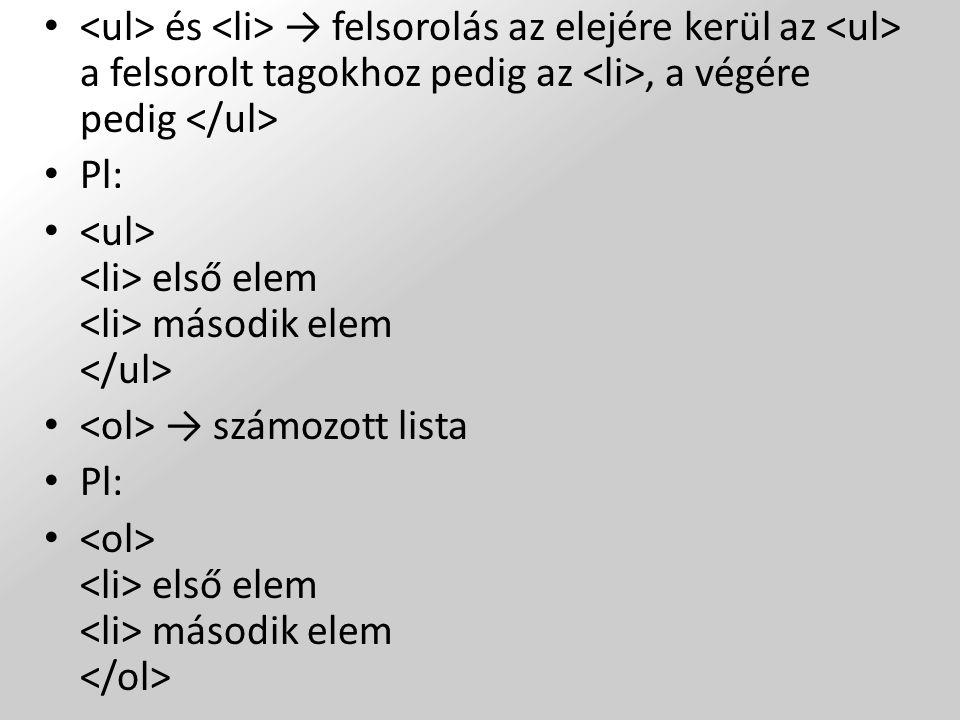 és → felsorolás az elejére kerül az a felsorolt tagokhoz pedig az, a végére pedig Pl: első elem második elem → számozott lista Pl: első elem második e