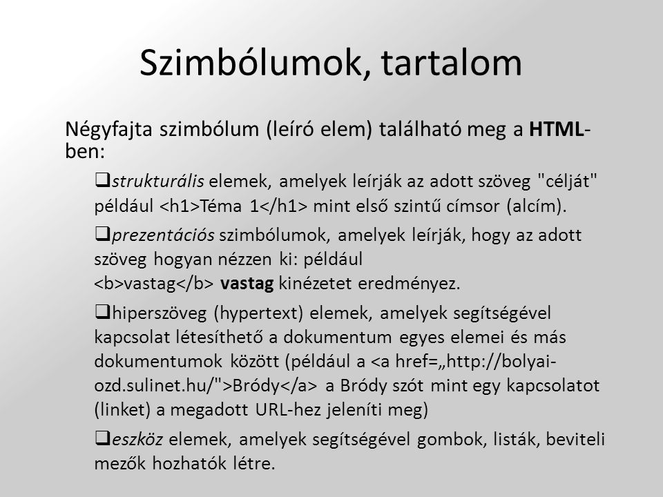 Szimbólumok, tartalom Négyfajta szimbólum (leíró elem) található meg a HTML- ben:  strukturális elemek, amelyek leírják az adott szöveg