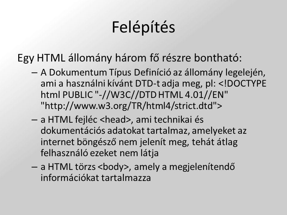 Felépítés Egy HTML állomány három fő részre bontható: – A Dokumentum Típus Definíció az állomány legelején, ami a használni kívánt DTD-t adja meg, pl: