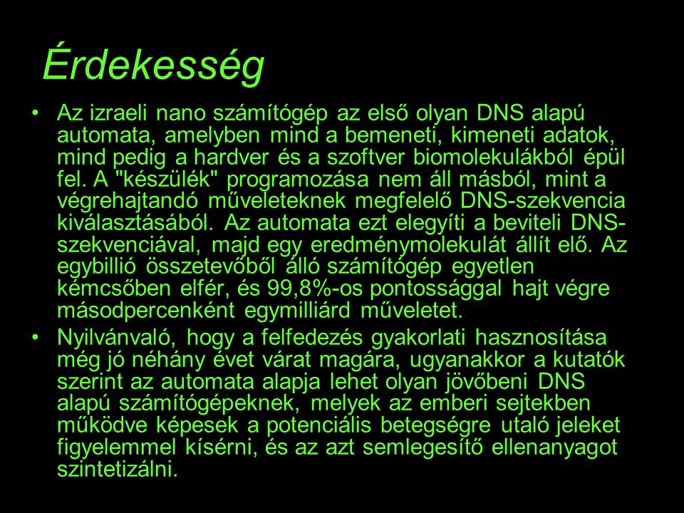 Az izraeli nano számítógép az első olyan DNS alapú automata, amelyben mind a bemeneti, kimeneti adatok, mind pedig a hardver és a szoftver biomolekulá