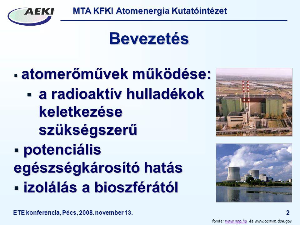 MTA KFKI Atomenergia Kutatóintézet ETE konferencia, Pécs, 2008. november 13.2 Bevezetés  atomerőművek működése:  a radioaktív hulladékok keletkezése