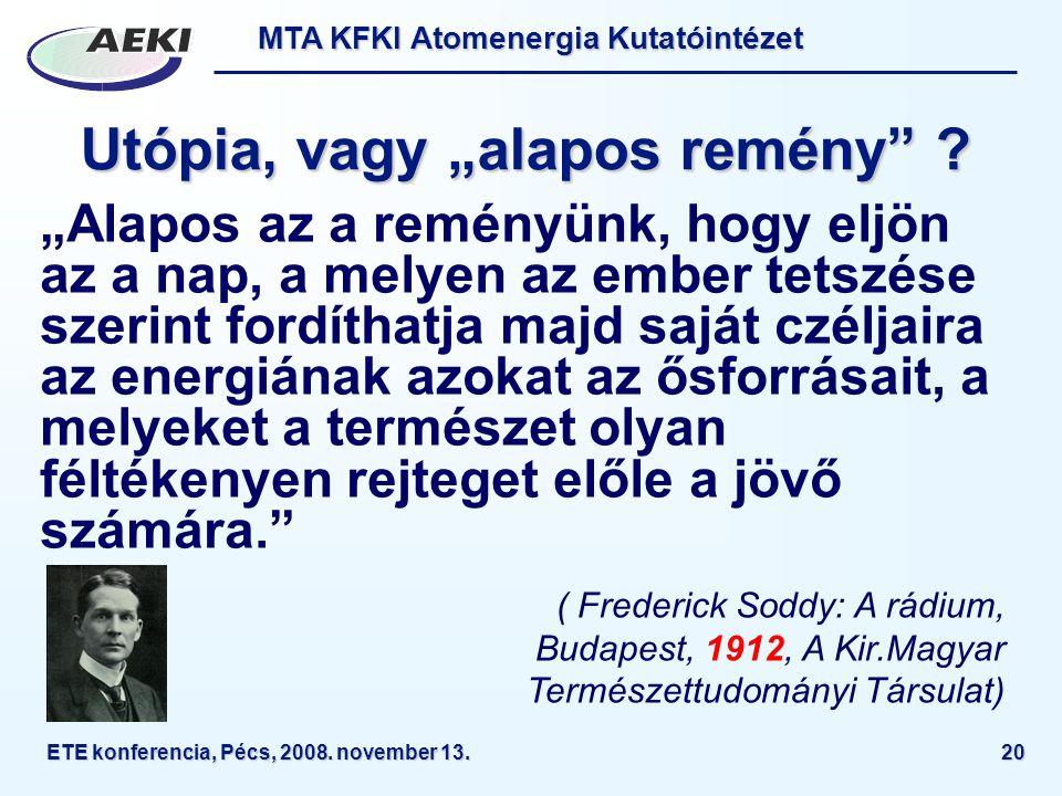 """MTA KFKI Atomenergia Kutatóintézet ETE konferencia, Pécs, 2008. november 13.20 Utópia, vagy """"alapos remény"""" ? """"Alapos az a reményünk, hogy eljön az a"""