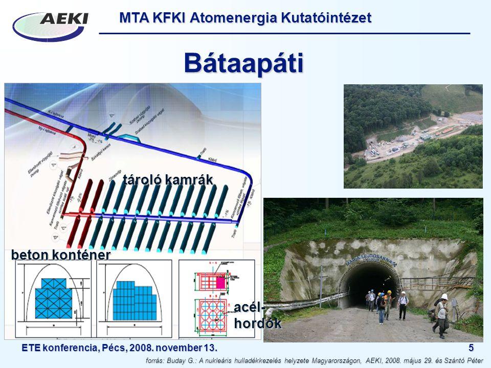 MTA KFKI Atomenergia Kutatóintézet ETE konferencia, Pécs, 2008. november 13.5 Bátaapáti forrás: Buday G.: A nukleáris hulladékkezelés helyzete Magyaro