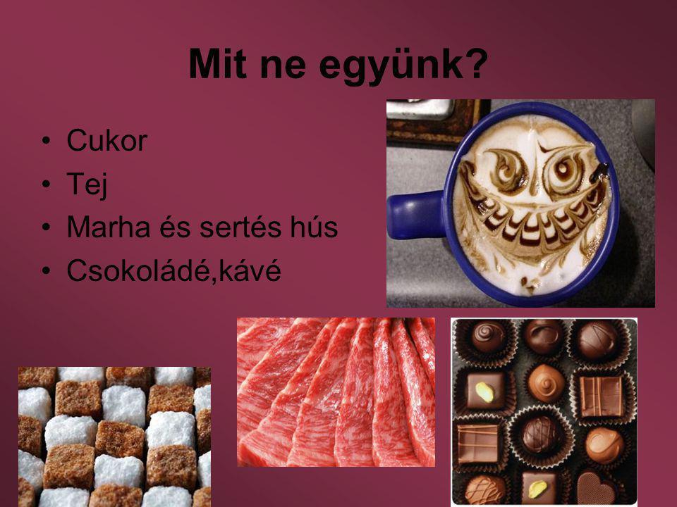 Mit ne együnk? Cukor Tej Marha és sertés hús Csokoládé,kávé