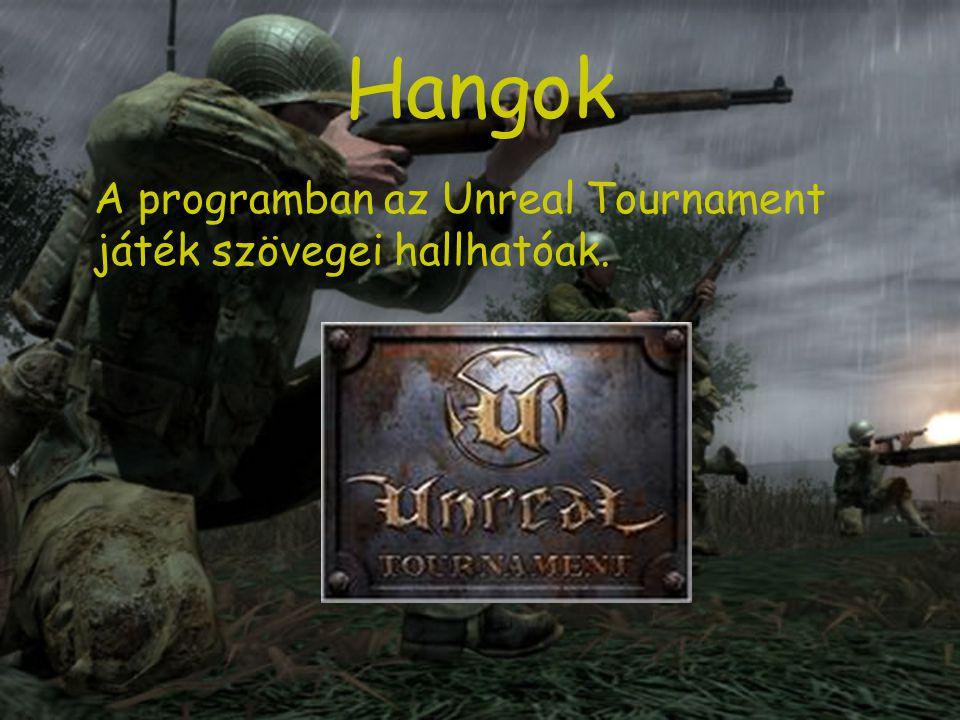 Hangok A programban az Unreal Tournament játék szövegei hallhatóak.