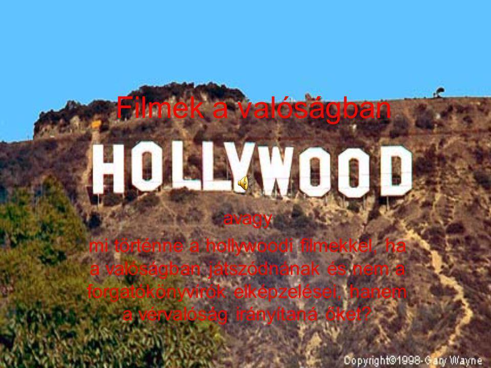 Filmek a valóságban avagy mi történne a hollywoodi filmekkel, ha a valóságban játszódnának és nem a forgatókönyvírók elképzelései, hanem a vérvalóság irányítaná őket?