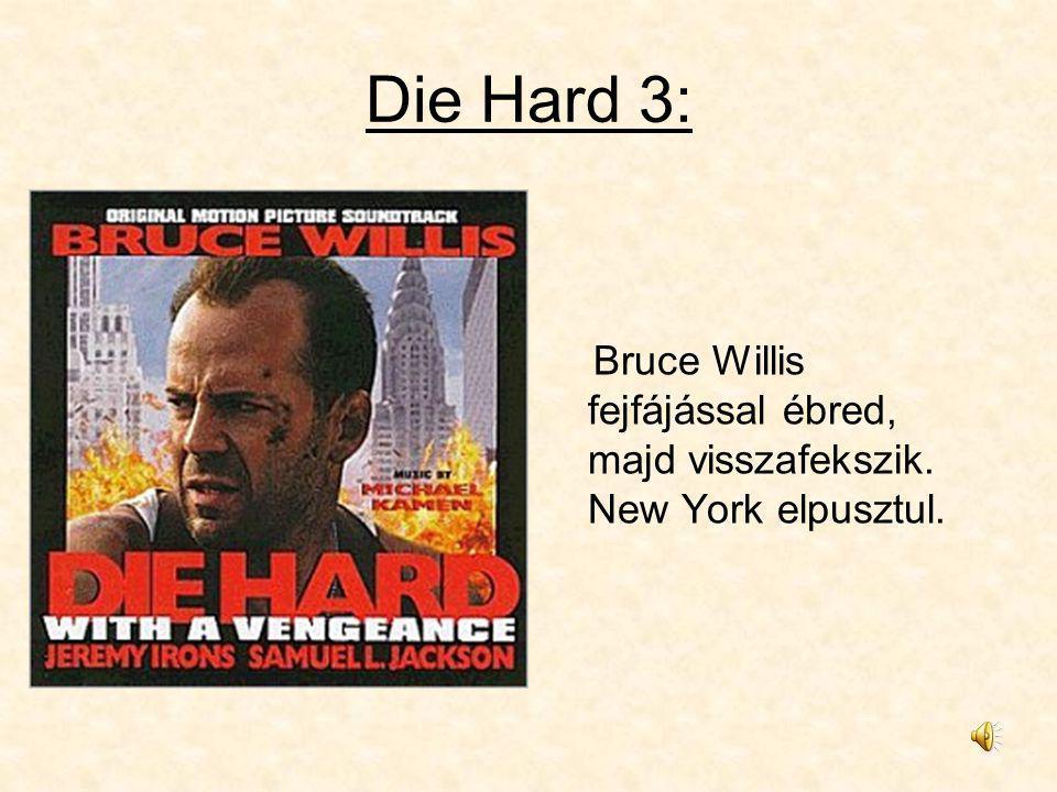 Die Hard 3: Bruce Willis fejfájással ébred, majd visszafekszik. New York elpusztul.