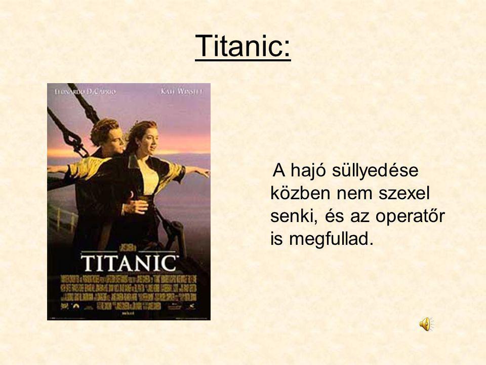 Titanic: A hajó süllyedése közben nem szexel senki, és az operatőr is megfullad.
