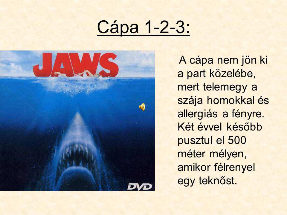 Cápa 1-2-3: A cápa nem jön ki a part közelébe, mert telemegy a szája homokkal és allergiás a fényre.
