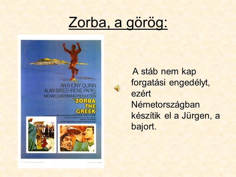 Zorba, a görög: A stáb nem kap forgatási engedélyt, ezért Németországban készítik el a Jürgen, a bajort.