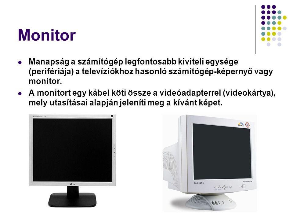Monitor Manapság a számítógép legfontosabb kiviteli egysége (perifériája) a televíziókhoz hasonló számítógép-képernyő vagy monitor. A monitort egy káb