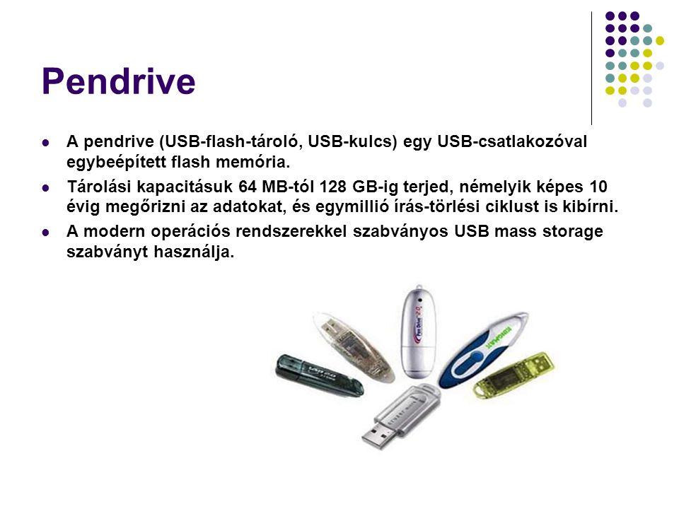 Pendrive A pendrive (USB-flash-tároló, USB-kulcs) egy USB-csatlakozóval egybeépített flash memória. Tárolási kapacitásuk 64 MB-tól 128 GB-ig terjed, n