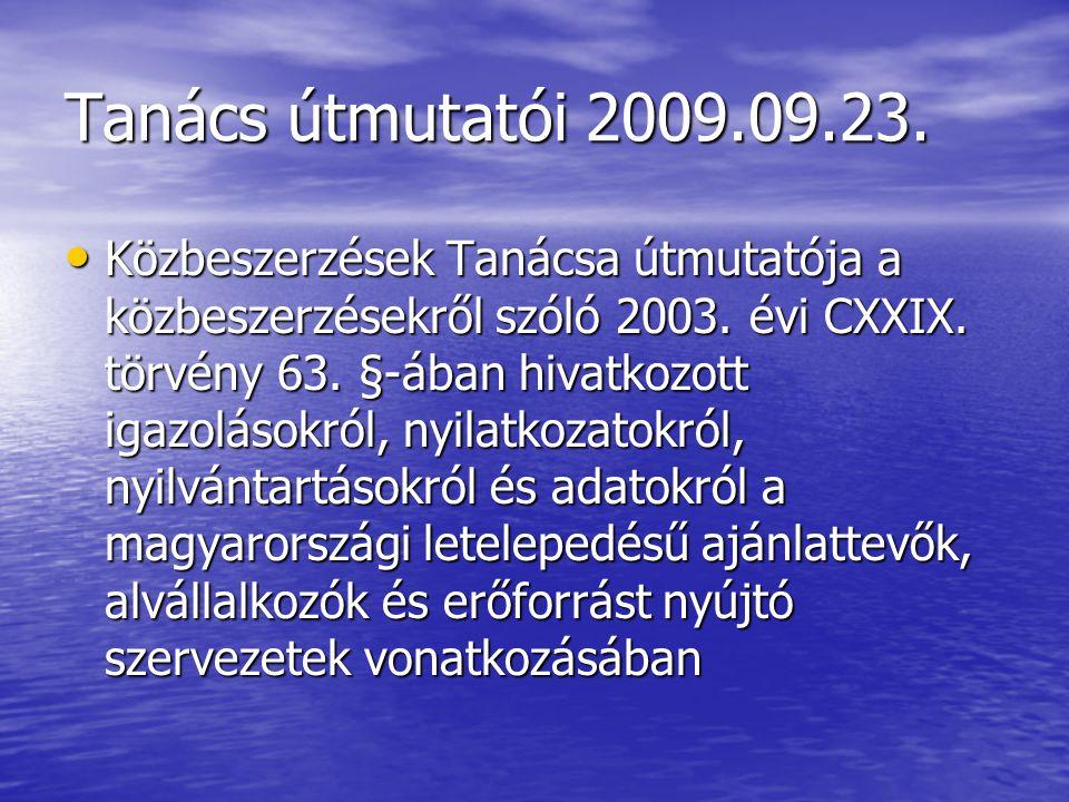 Tanács útmutatói 2009.09.23. Közbeszerzések Tanácsa útmutatója a közbeszerzésekről szóló 2003. évi CXXIX. törvény 63. §-ában hivatkozott igazolásokról