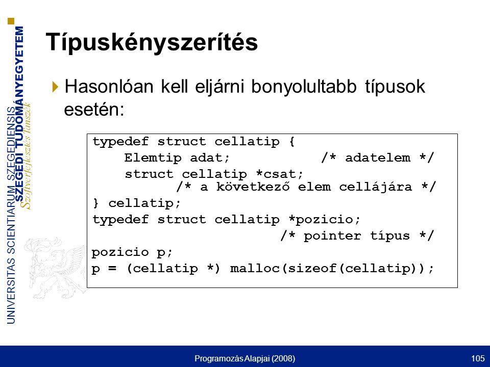 SZEGEDI TUDOMÁNYEGYETEM S zoftverfejlesztés Tanszék UNIVERSITAS SCIENTIARUM SZEGEDIENSIS Programozás Alapjai (2008)105 Típuskényszerítés  Hasonlóan k
